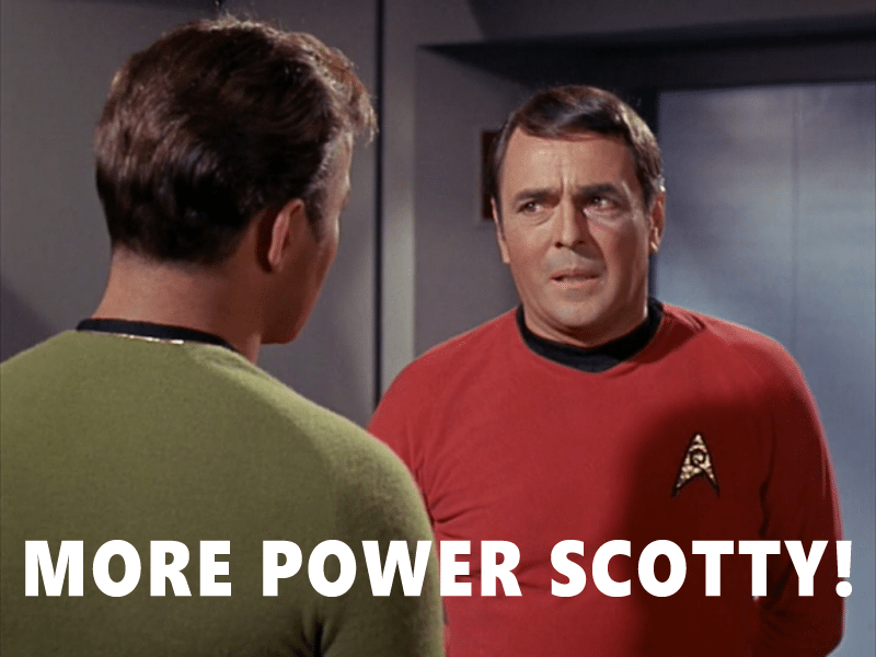 MORE POWER SCOTTY!