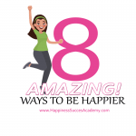 EIGHT AMAZING WAYS TO BE HAPPIER