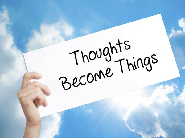 Thoughts Become Things manifesting an abundant happy life.