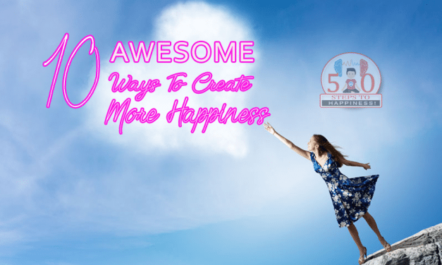 10 Awesome Ways To Create More Happiness!